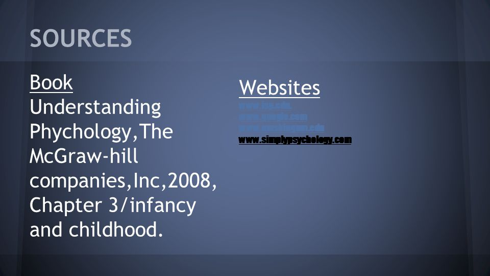 SOURCES Book Understanding Phychology,The McGraw-hill companies,Inc,2008, Chapter 3/infancy and childhood.