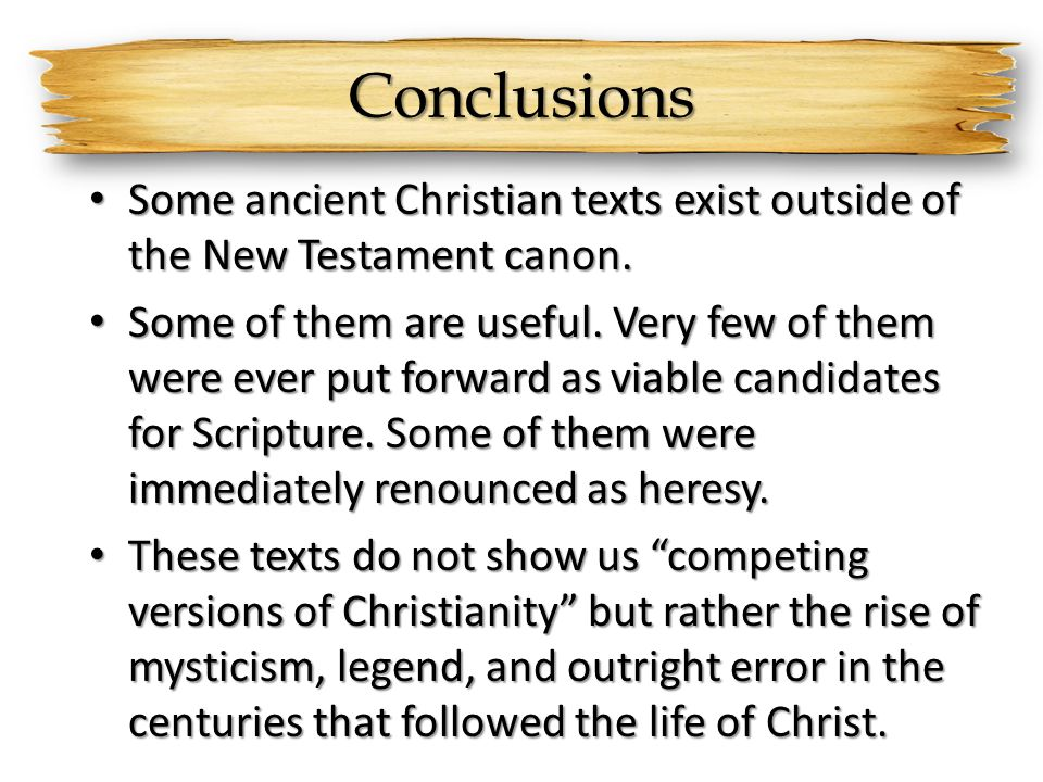 Conclusions Some ancient Christian texts exist outside of the New Testament canon.