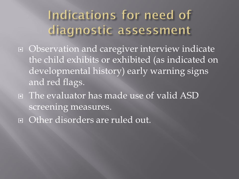  Observation and caregiver interview indicate the child exhibits or exhibited (as indicated on developmental history) early warning signs and red flags.