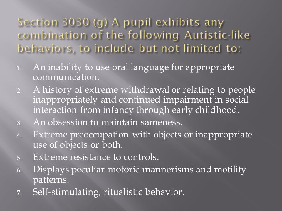 1. An inability to use oral language for appropriate communication. 2. A history of extreme withdrawal or relating to people inappropriately and conti