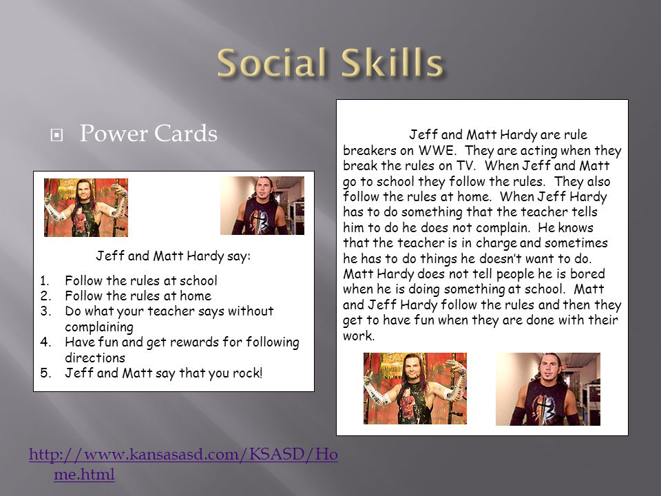  Power Cards Jeff and Matt Hardy say: 1.Follow the rules at school 2.Follow the rules at home 3.Do what your teacher says without complaining 4.Have fun and get rewards for following directions 5.Jeff and Matt say that you rock.