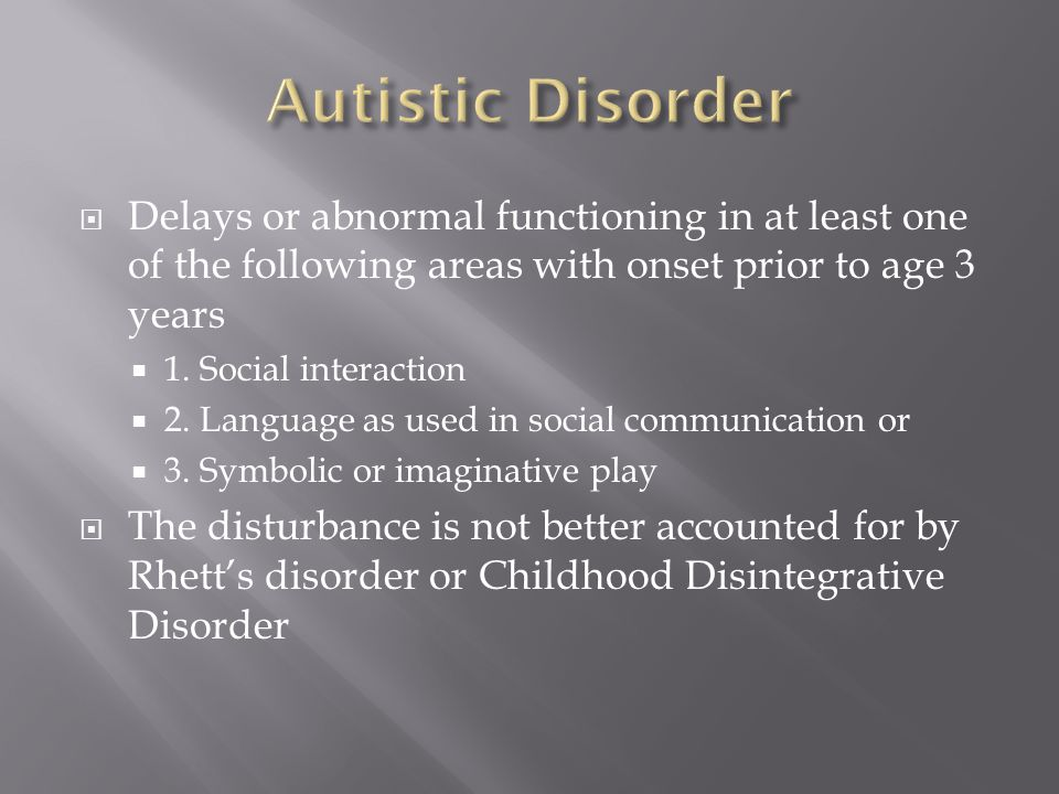  Delays or abnormal functioning in at least one of the following areas with onset prior to age 3 years  1. Social interaction  2. Language as used