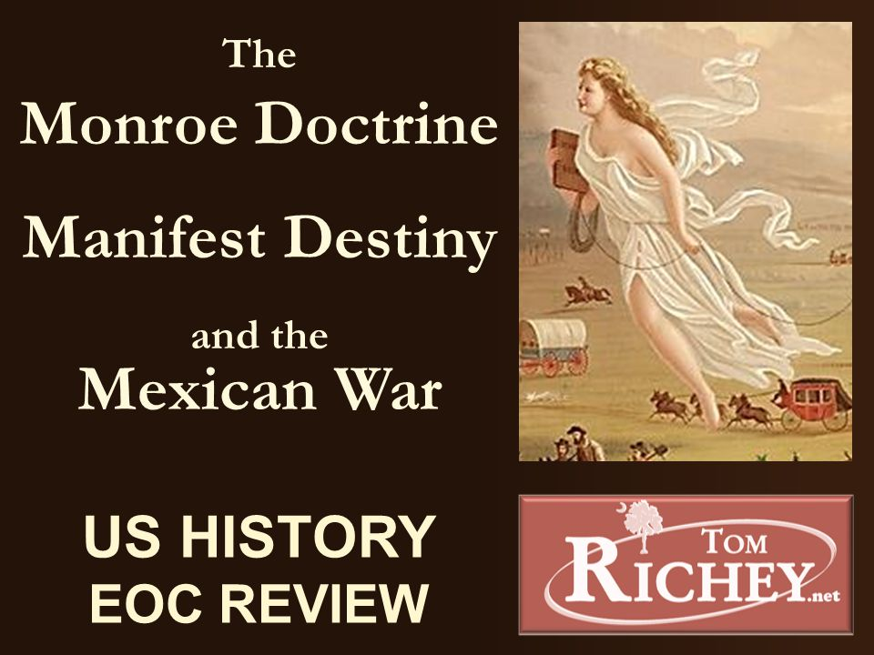 The Monroe Doctrine Manifest Destiny and the Mexican War US HISTORY EOC REVIEW
