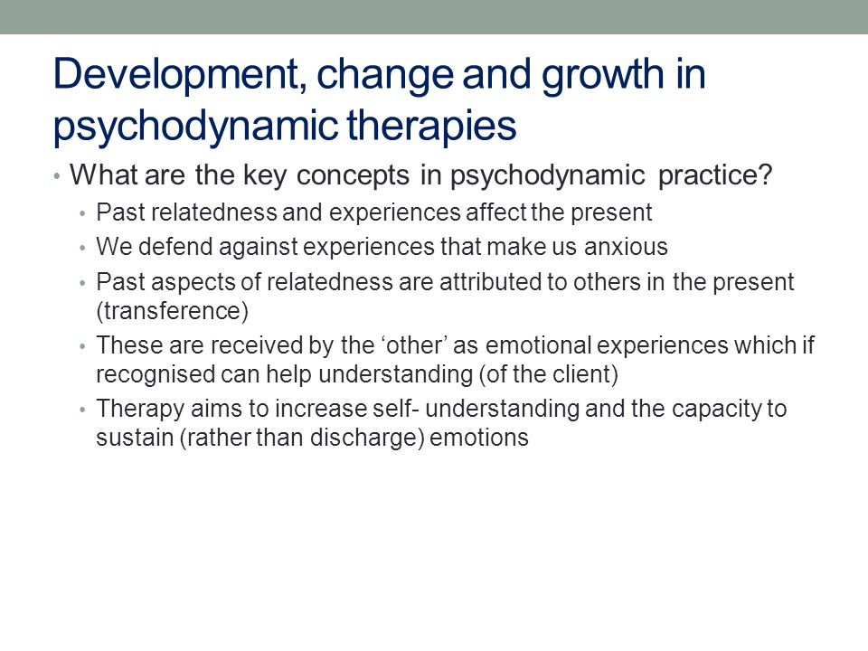 Development, change and growth in psychodynamic therapies What are the key concepts in psychodynamic practice.