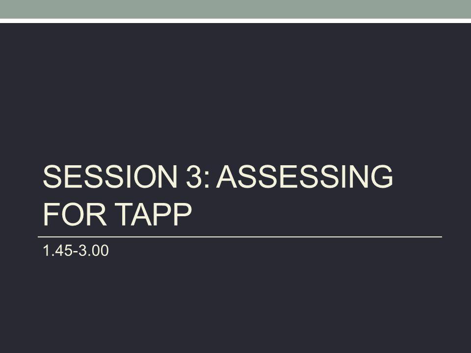 SESSION 3: ASSESSING FOR TAPP 1.45-3.00
