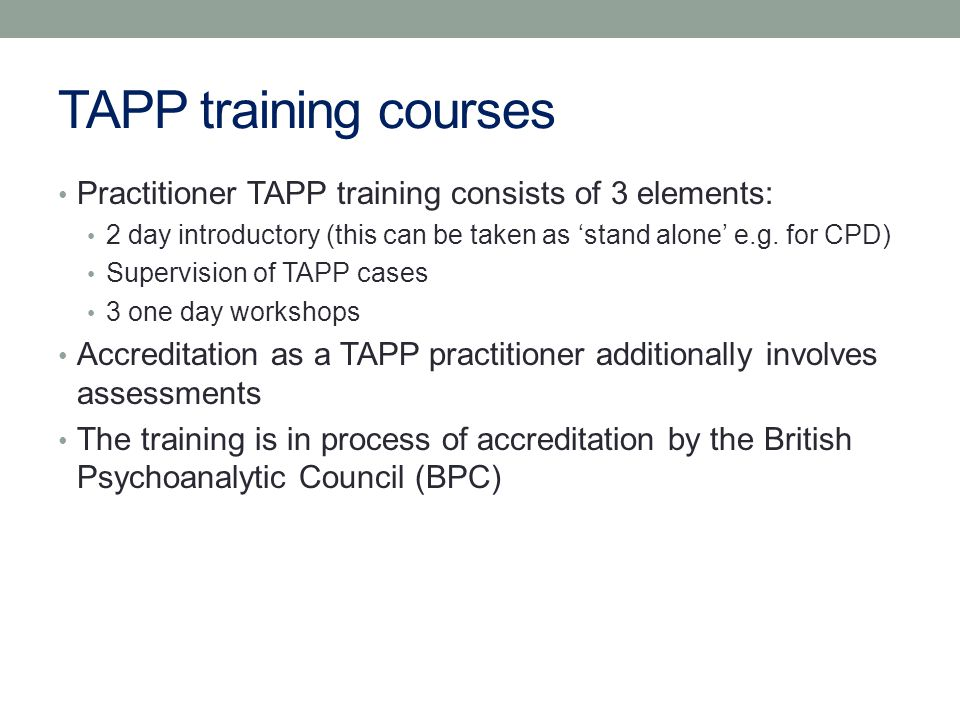 TAPP training courses Practitioner TAPP training consists of 3 elements: 2 day introductory (this can be taken as 'stand alone' e.g.