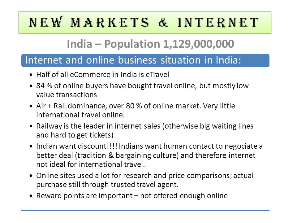 NEW MARKETS & Internet India – Population 1,129,000,000 Internet and online business situation in India: Half of all eCommerce in India is eTravel 84