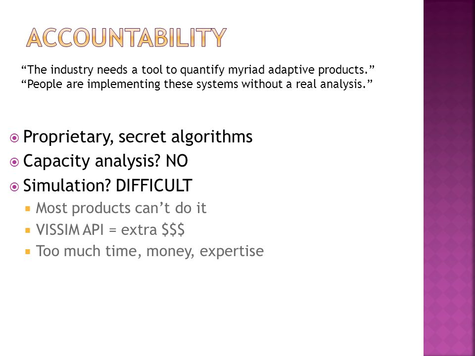 The industry needs a tool to quantify myriad adaptive products. People are implementing these systems without a real analysis.  Proprietary, secret algorithms  Capacity analysis.