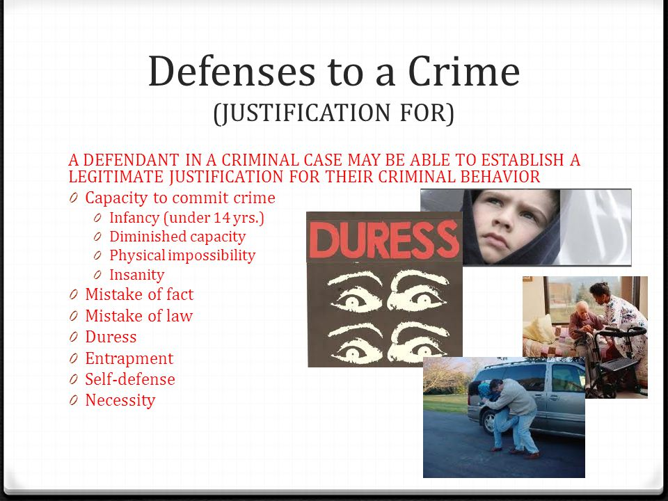 Defenses to a Crime (JUSTIFICATION FOR) A DEFENDANT IN A CRIMINAL CASE MAY BE ABLE TO ESTABLISH A LEGITIMATE JUSTIFICATION FOR THEIR CRIMINAL BEHAVIOR