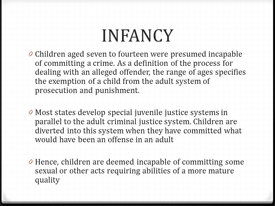 INFANCY 0 Children aged seven to fourteen were presumed incapable of committing a crime. As a definition of the process for dealing with an alleged of