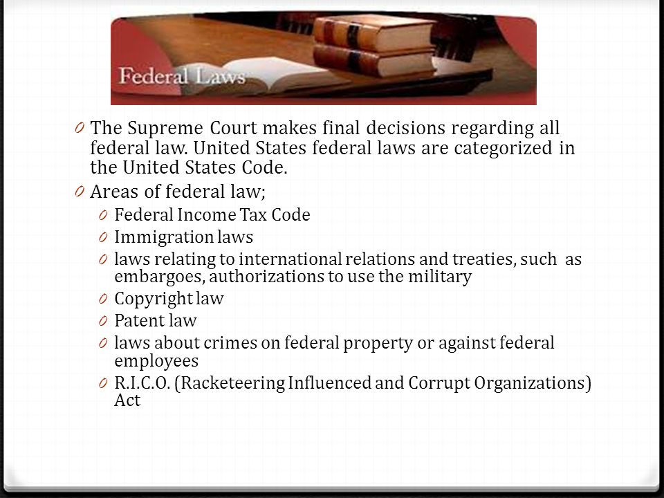 Federal Law 0 The Supreme Court makes final decisions regarding all federal law. United States federal laws are categorized in the United States Code.