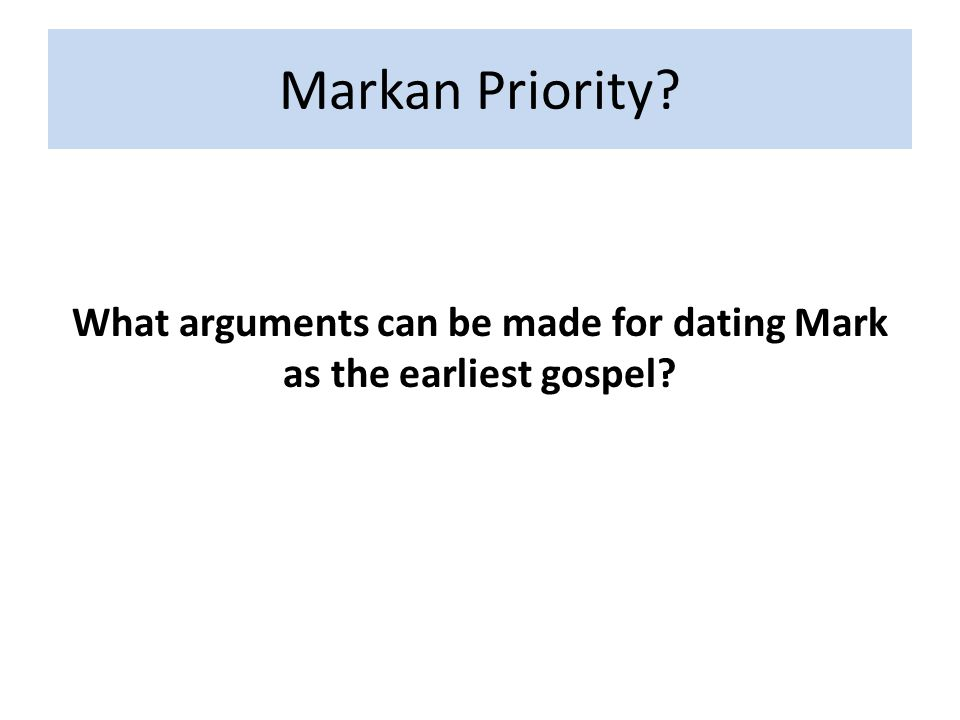 Markan Priority? What arguments can be made for dating Mark as the earliest gospel?