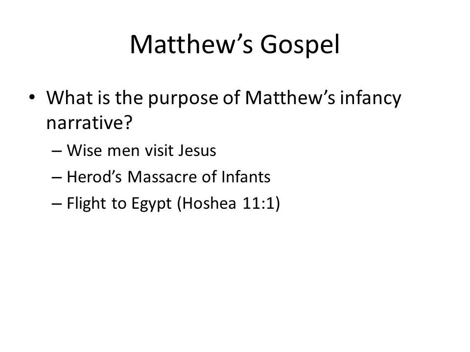 Matthew's Gospel What is the purpose of Matthew's infancy narrative? – Wise men visit Jesus – Herod's Massacre of Infants – Flight to Egypt (Hoshea 11
