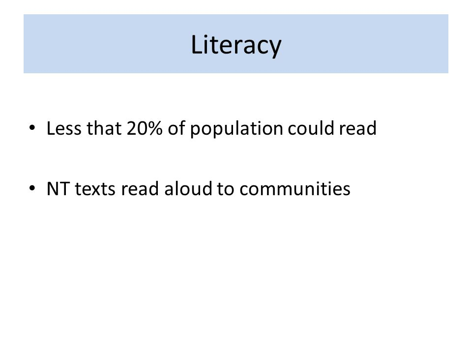Literacy Less that 20% of population could read NT texts read aloud to communities