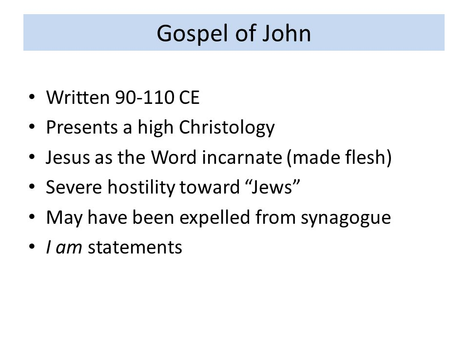 """Gospel of John Written 90-110 CE Presents a high Christology Jesus as the Word incarnate (made flesh) Severe hostility toward """"Jews"""" May have been exp"""