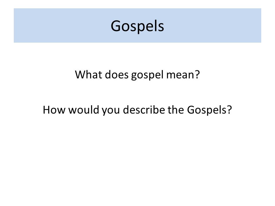 Gospels What does gospel mean How would you describe the Gospels