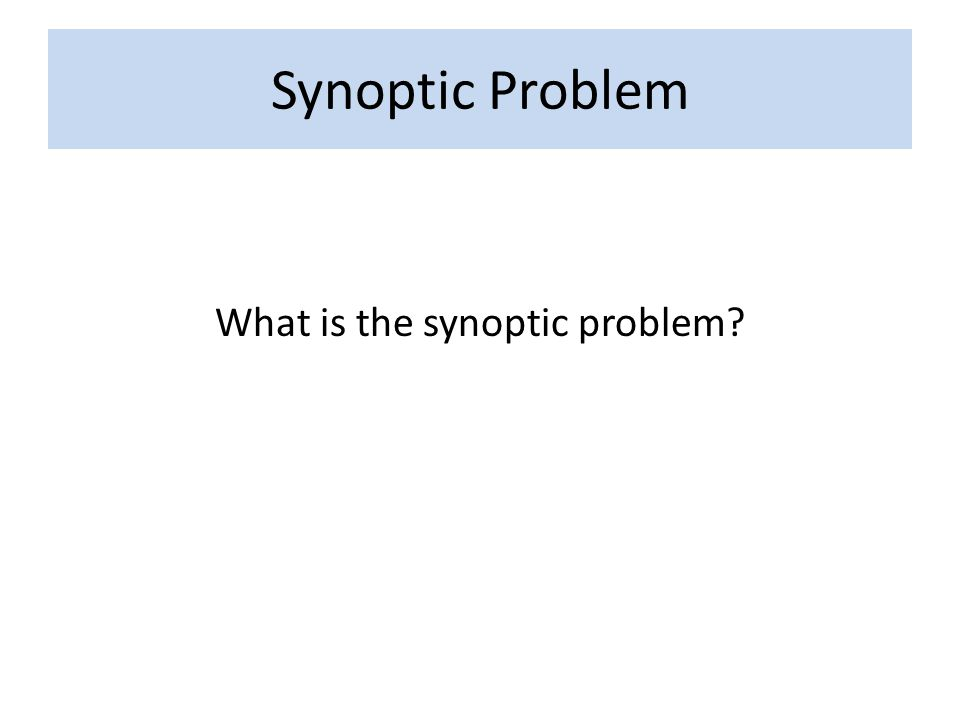 Synoptic Problem What is the synoptic problem