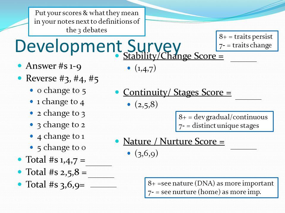 Development Survey Answer #s 1-9 Reverse #3, #4, #5 0 change to 5 1 change to 4 2 change to 3 3 change to 2 4 change to 1 5 change to 0 Total #s 1,4,7