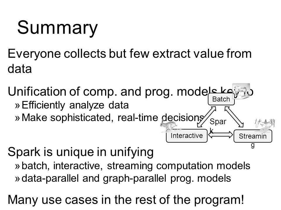 Summary Everyone collects but few extract value from data Unification of comp.