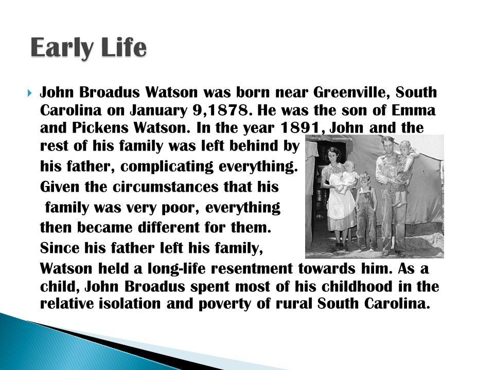  John Broadus Watson was born near Greenville, South Carolina on January 9,1878.