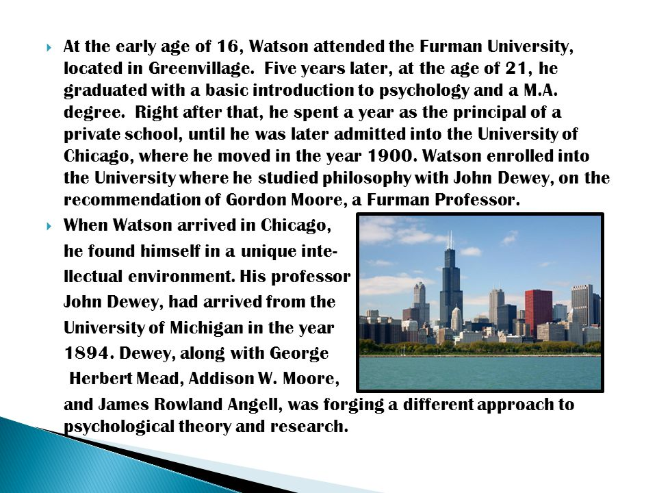  At the early age of 16, Watson attended the Furman University, located in Greenvillage.