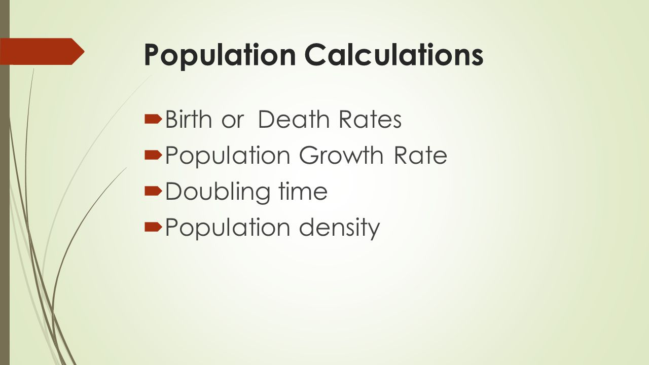 Calculating Birth / Death Rate # of births or deaths per year Total Population