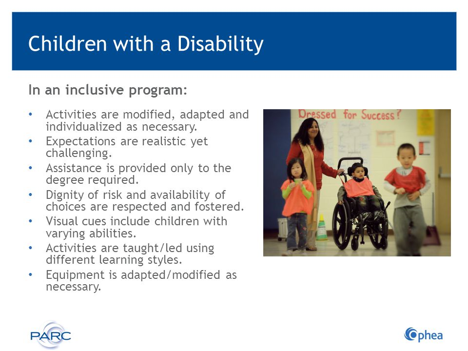 Children with a Disability In an inclusive program: Activities are modified, adapted and individualized as necessary. Expectations are realistic yet c