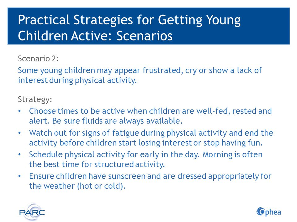 Practical Strategies for Getting Young Children Active: Scenarios Scenario 2: Some young children may appear frustrated, cry or show a lack of interes