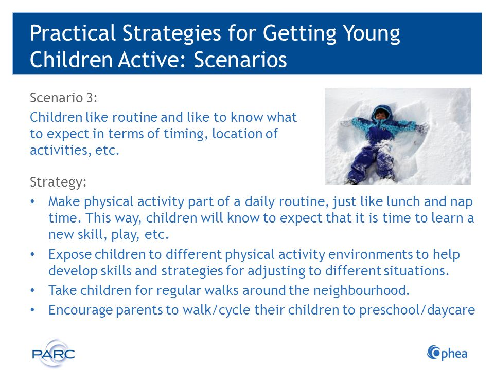 Practical Strategies for Getting Young Children Active: Scenarios Scenario 3: Children like routine and like to know what to expect in terms of timing