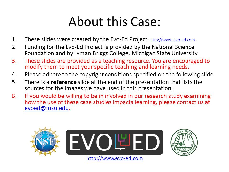 About this Case: 1.These slides were created by the Evo-Ed Project : http://www.evo-ed.com http://www.evo-ed.com 2.Funding for the Evo-Ed Project is p