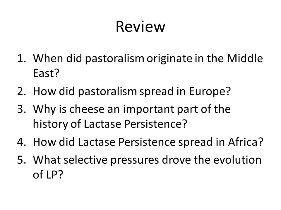 Review 1.When did pastoralism originate in the Middle East? 2.How did pastoralism spread in Europe? 3.Why is cheese an important part of the history o