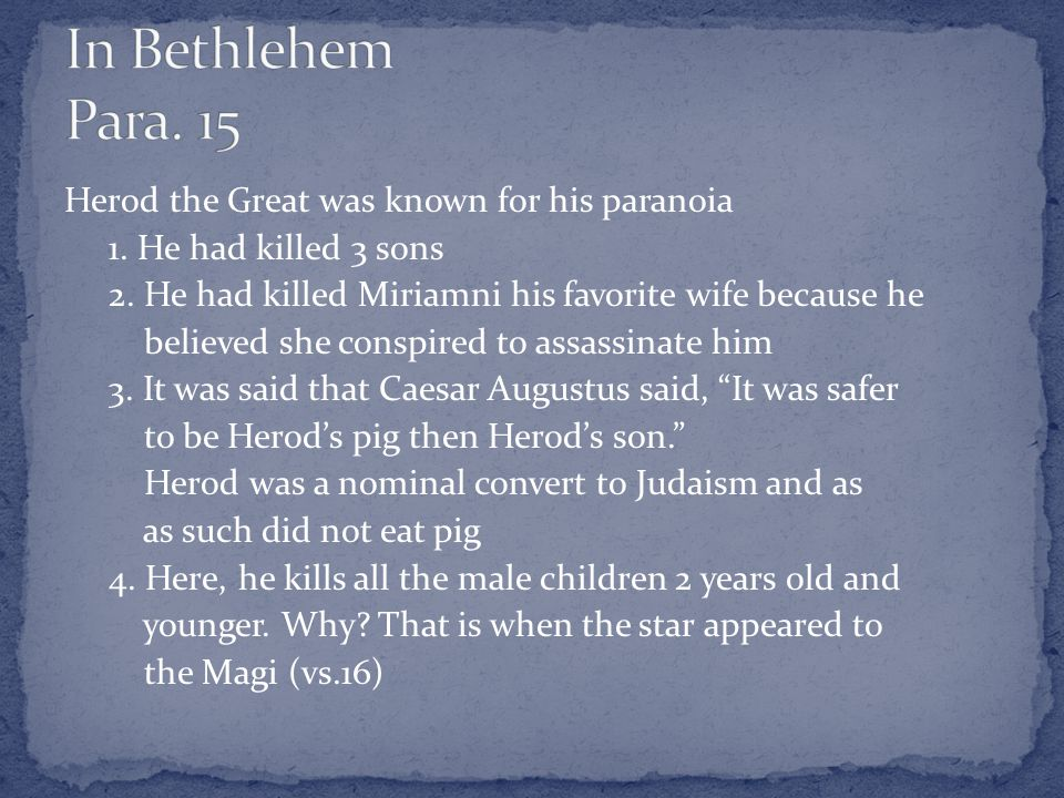 Herod the Great was known for his paranoia 1. He had killed 3 sons 2.