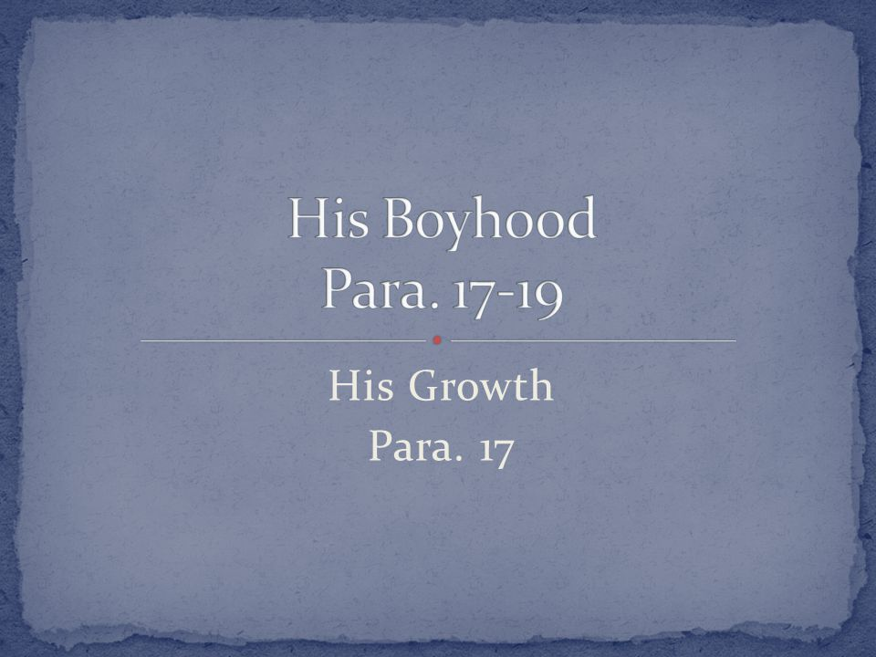 His Growth Para. 17