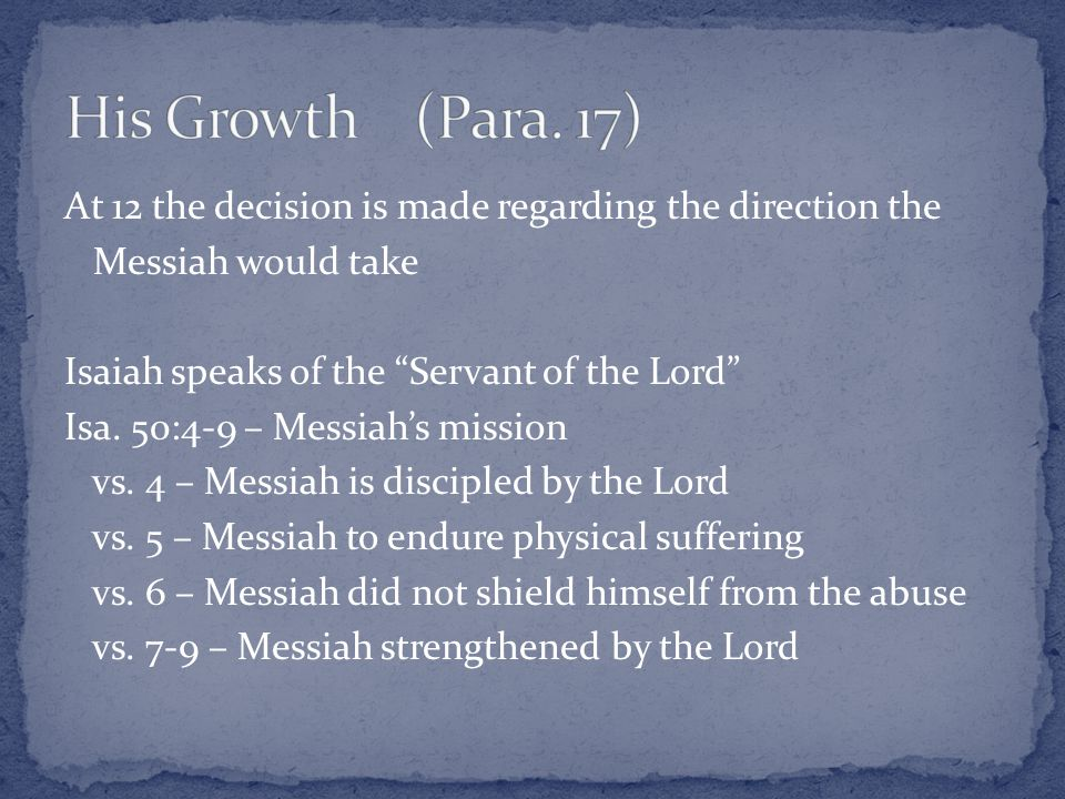 At 12 the decision is made regarding the direction the Messiah would take Isaiah speaks of the Servant of the Lord Isa.