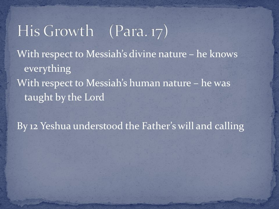 With respect to Messiah's divine nature – he knows everything With respect to Messiah's human nature – he was taught by the Lord By 12 Yeshua understo
