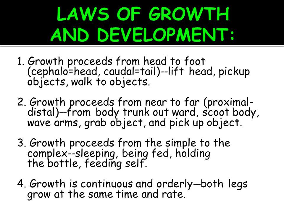 PHYSICAL DEVELOPMENT : Includes muscle coordination and control, growth in size and in proportion.