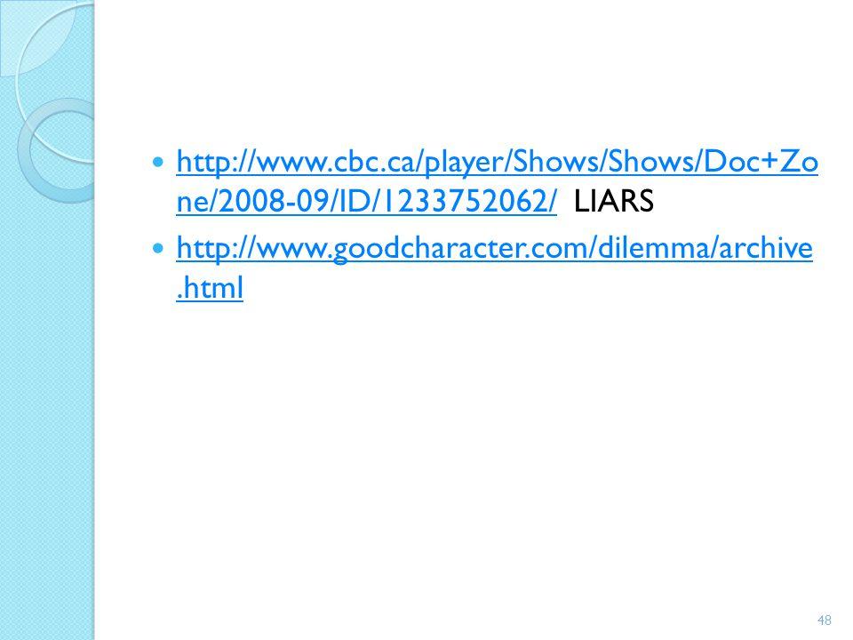 http://www.cbc.ca/player/Shows/Shows/Doc+Zo ne/2008-09/ID/1233752062/ LIARS http://www.cbc.ca/player/Shows/Shows/Doc+Zo ne/2008-09/ID/1233752062/ http
