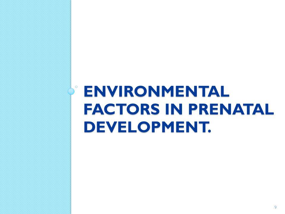 ENVIRONMENTAL FACTORS IN PRENATAL DEVELOPMENT. 9