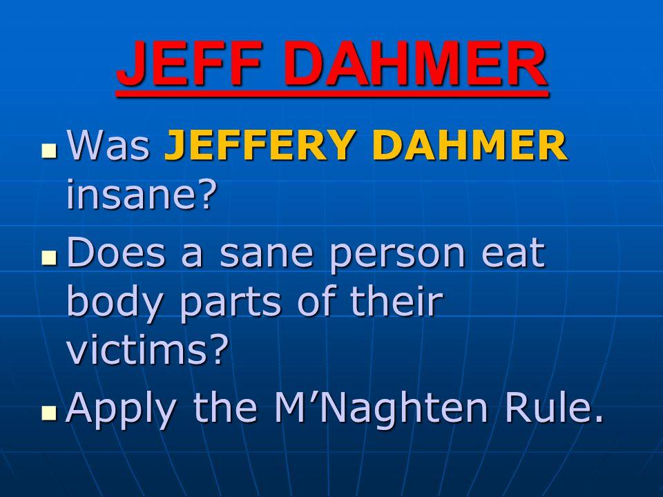 JEFF DAHMER Was JEFFERY DAHMER insane. Was JEFFERY DAHMER insane.