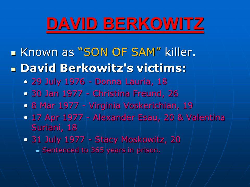 DAVID BERKOWITZ Known as SON OF SAM killer. Known as SON OF SAM killer.