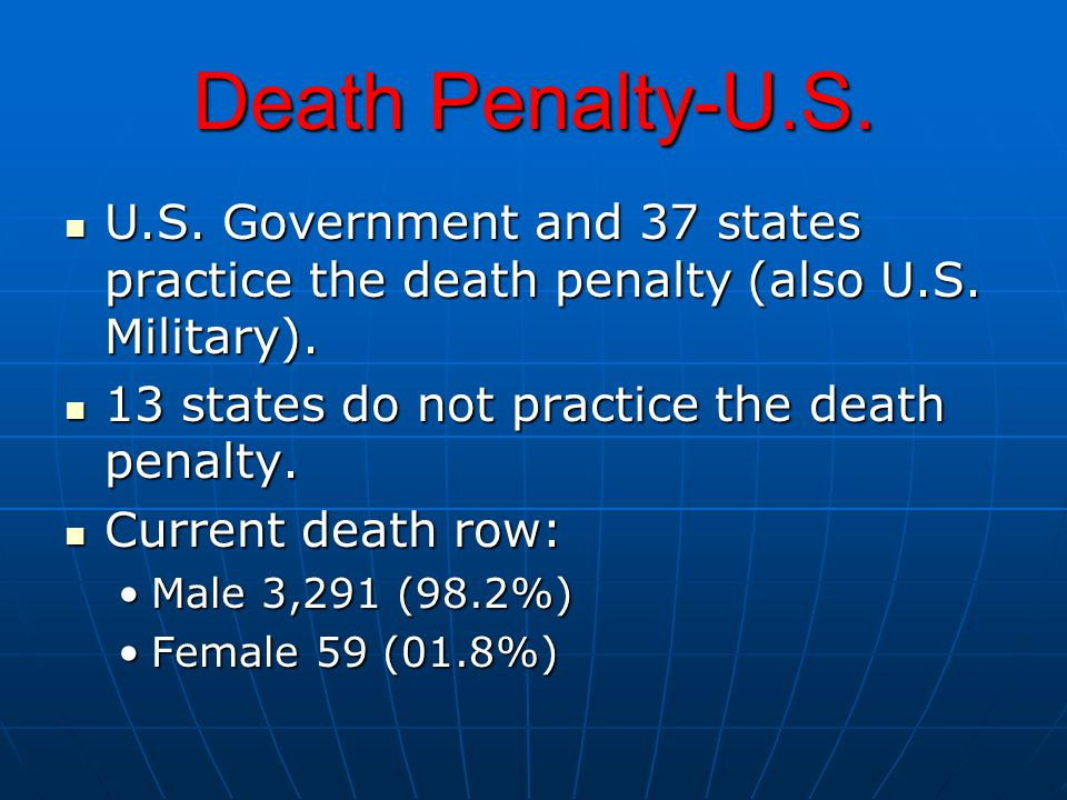 Death Penalty-U.S. U.S. Government and 37 states practice the death penalty (also U.S.