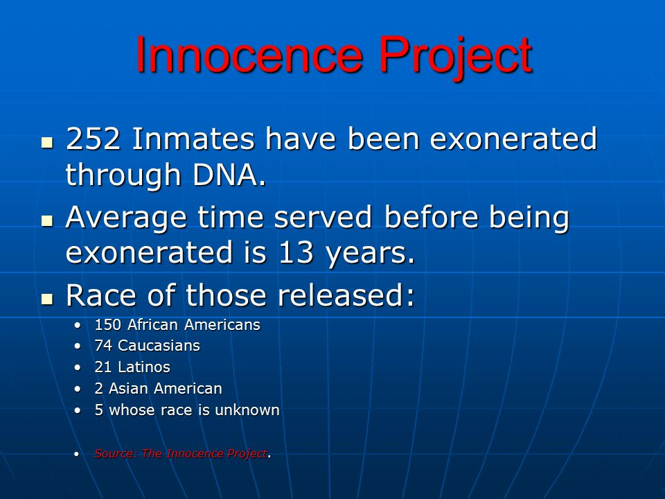 Innocence Project 252 Inmates have been exonerated through DNA. 252 Inmates have been exonerated through DNA. Average time served before being exonera