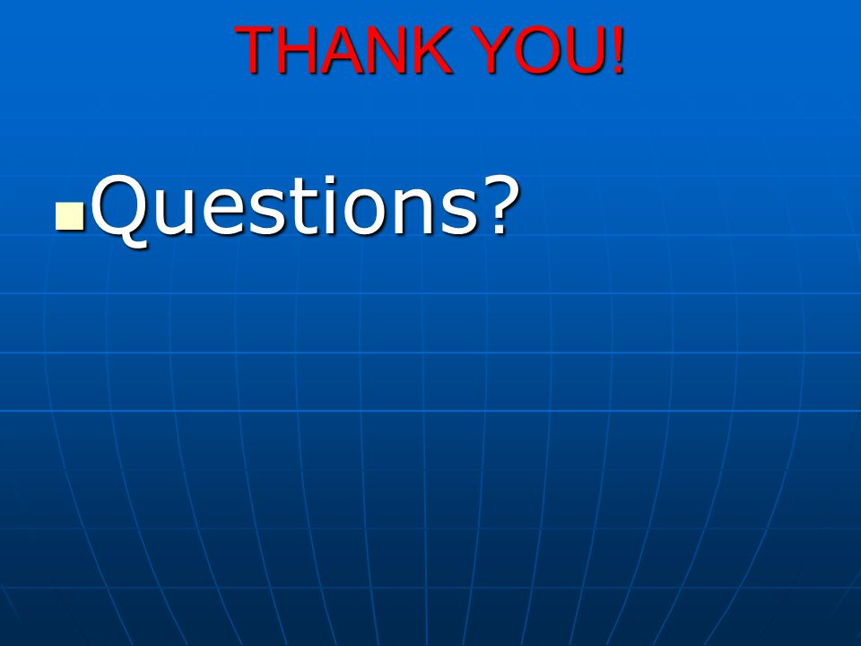 THANK YOU! Questions Questions