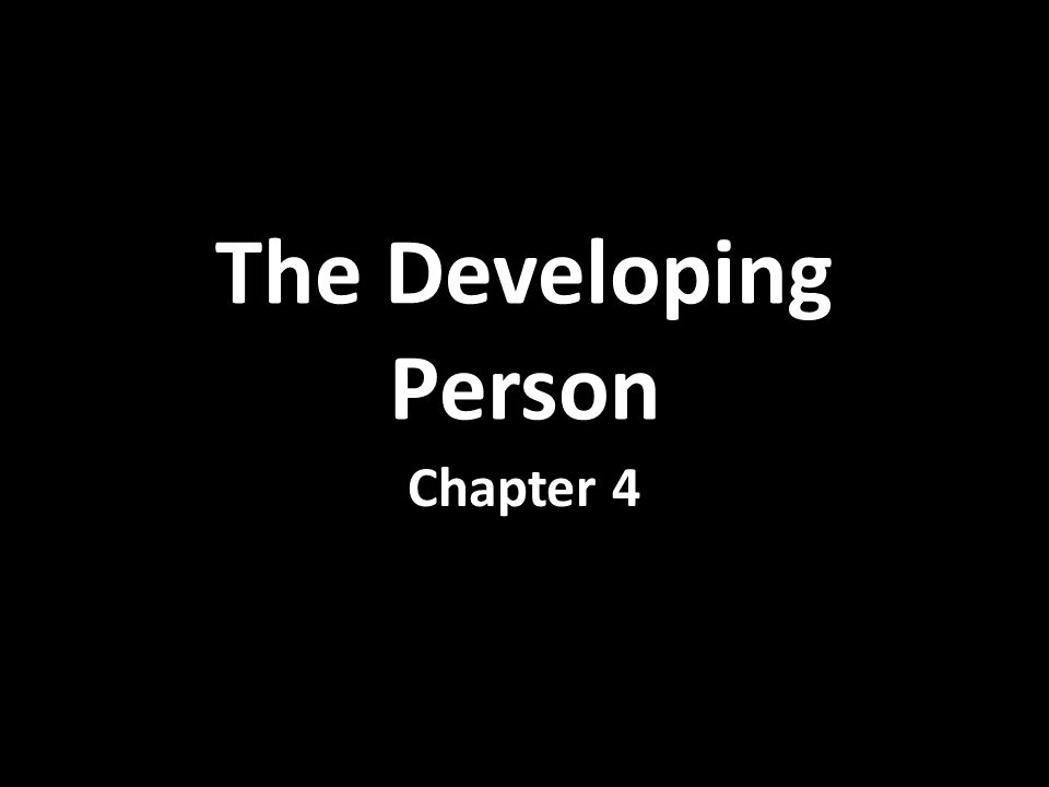 The Developing Person Chapter 4