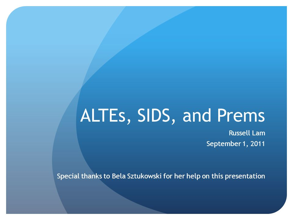 Objectives Discuss the history of ALTEs, diagnostic work-up, and follow-up Review risk factors for SIDS Review some conditions commonly encountered in the ED relevant to prematurely born patients