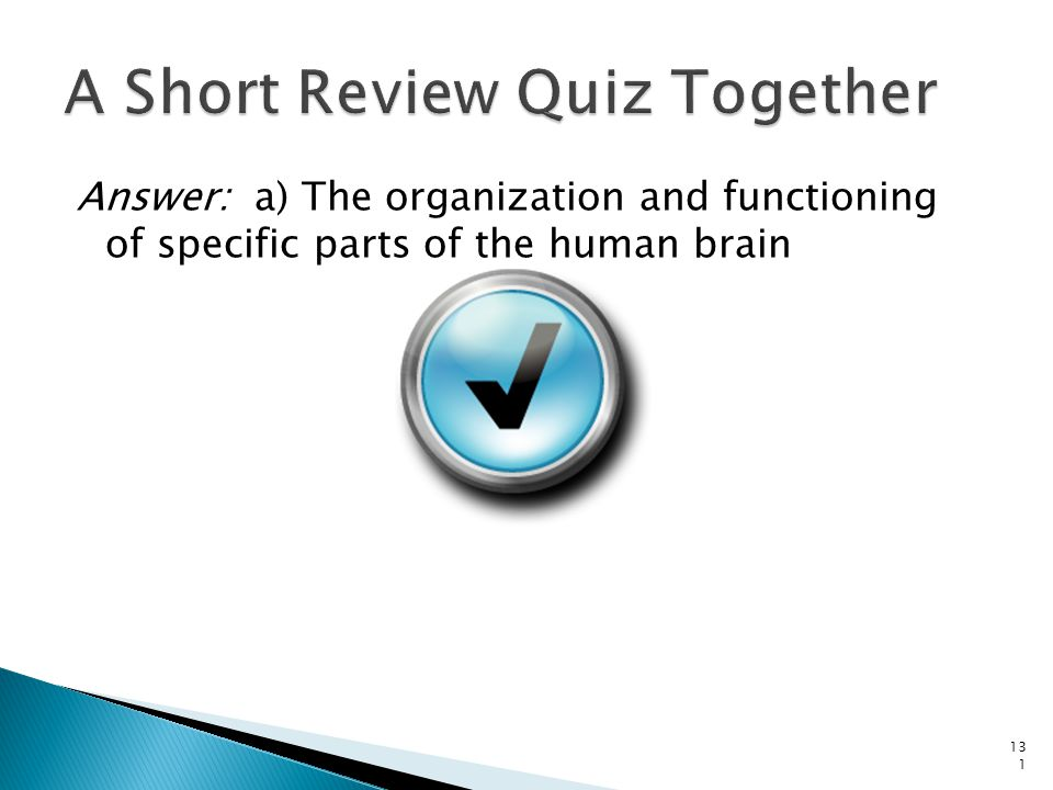Answer: a) The organization and functioning of specific parts of the human brain 131