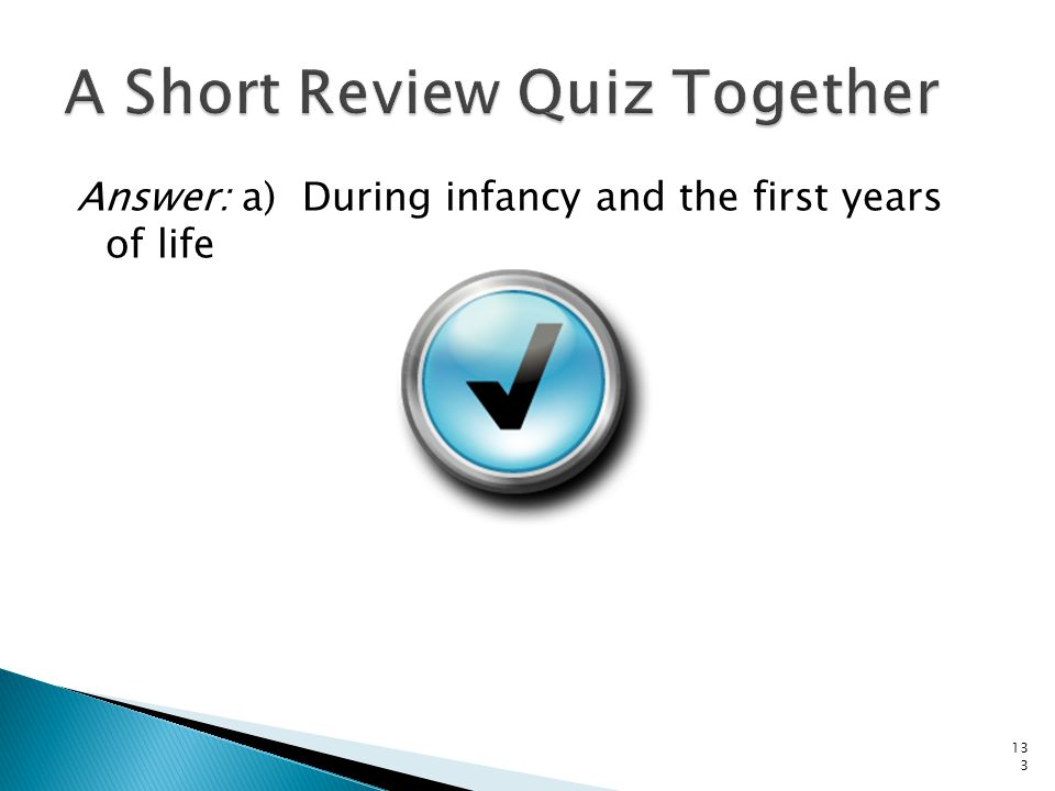 Answer: a) During infancy and the first years of life 133