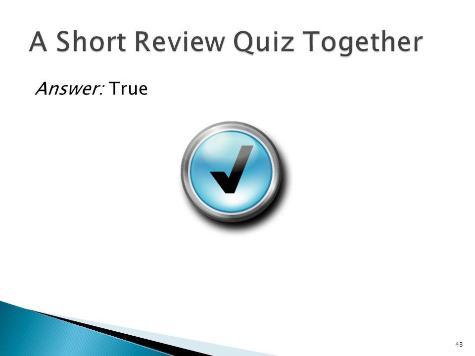 Answer: True 43