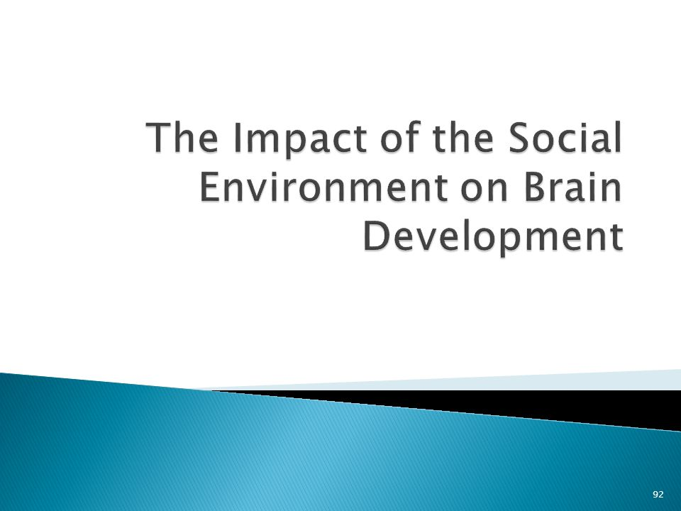 For the human brain, the most important information for successful development is conveyed by the social rather than the physical environment. (Tucker, 1992) 93