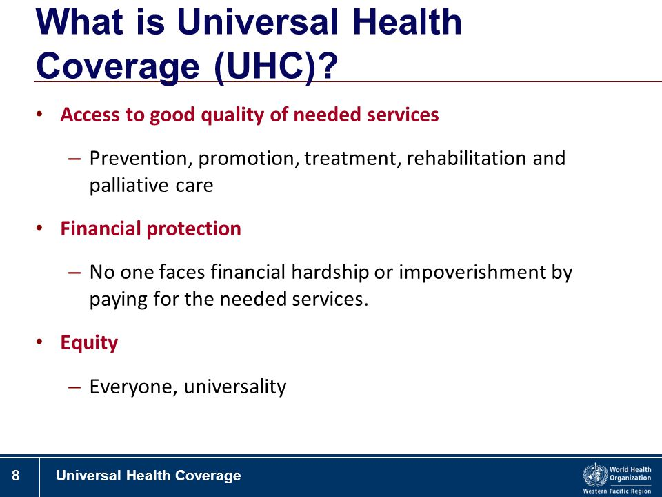 8Universal Health Coverage Access to good quality of needed services – Prevention, promotion, treatment, rehabilitation and palliative care Financial